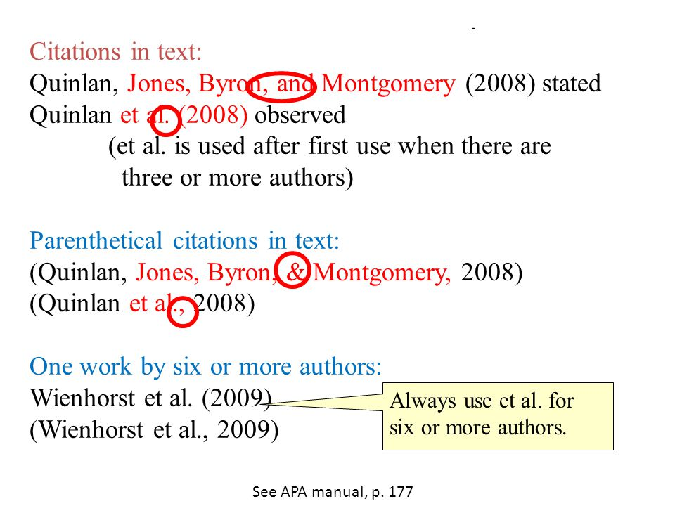 Basic Citation Styles Citations in text: Quinlan, Jones, Byron, and Montgomery (2008) stated Quinlan et al. (2008) observed (et al. is used after firs