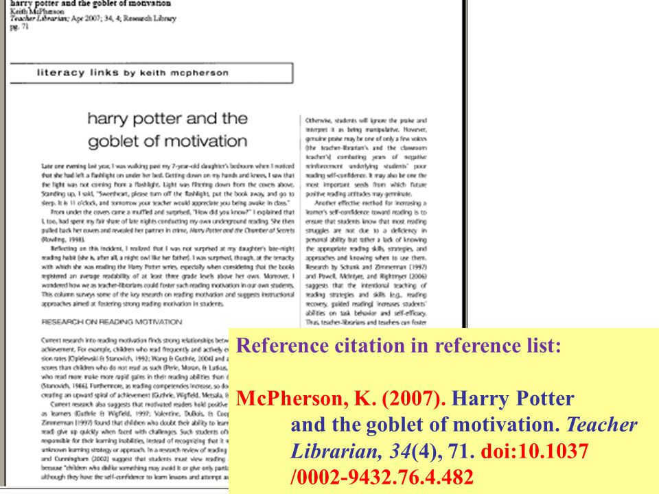 Reference citation in reference list: McPherson, K. (2007). Harry Potter and the goblet of motivation. Teacher Librarian, 34(4), 71. doi:10.1037 /0002