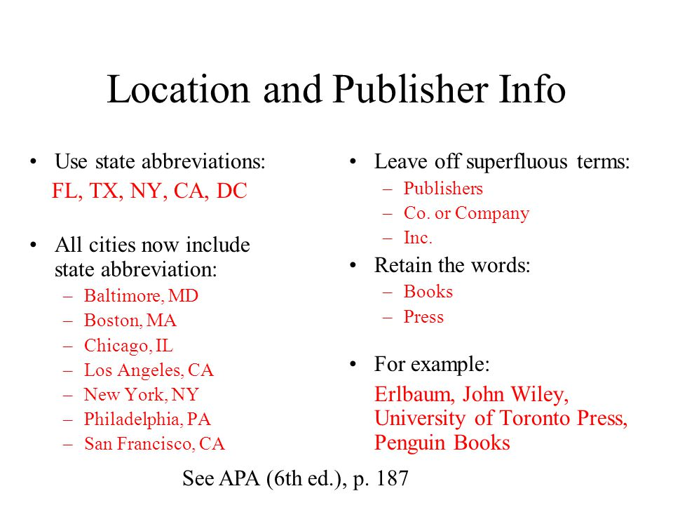 Location and Publisher Info Use state abbreviations: FL, TX, NY, CA, DC All cities now include state abbreviation: –Baltimore, MD –Boston, MA –Chicago