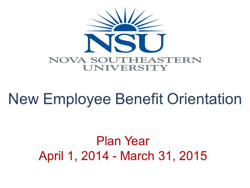 Plan Year April 1, 2014 - March 31, 2015 New Employee Benefit Orientation