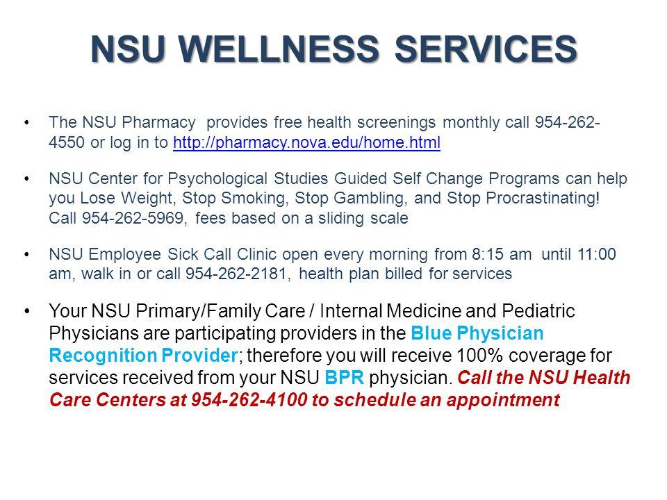 NSU WELLNESS SERVICES The NSU Pharmacy provides free health screenings monthly call 954-262- 4550 or log in to http://pharmacy.nova.edu/home.htmlhttp: