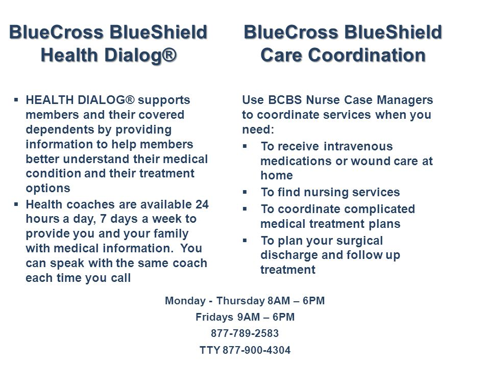 BlueCross BlueShield Health Dialog®  HEALTH DIALOG® supports members and their covered dependents by providing information to help members better und