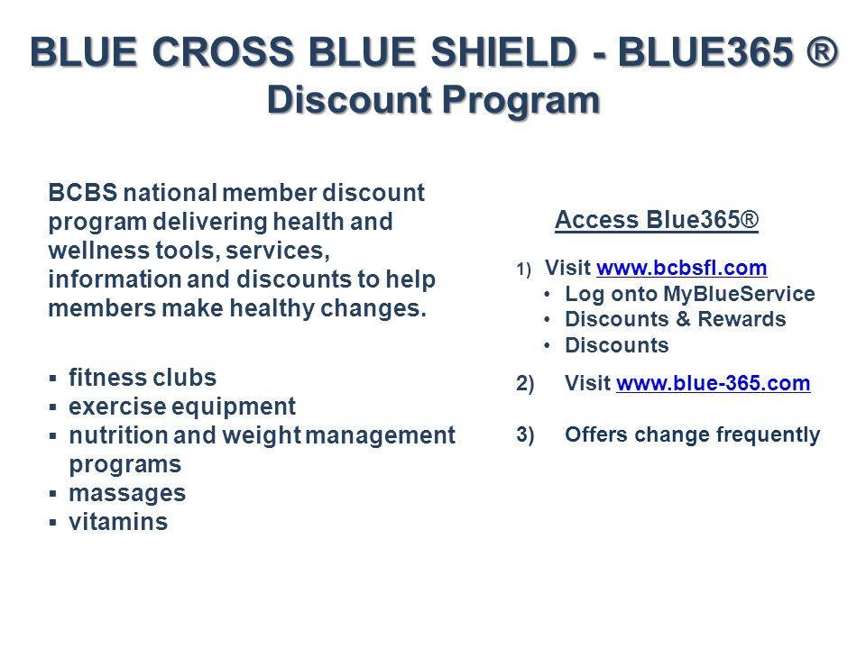 BLUE CROSS BLUE SHIELD - BLUE365 ® Discount Program Access Blue365® 1) Visit www.bcbsfl.comwww.bcbsfl.com Log onto MyBlueService Discounts & Rewards D