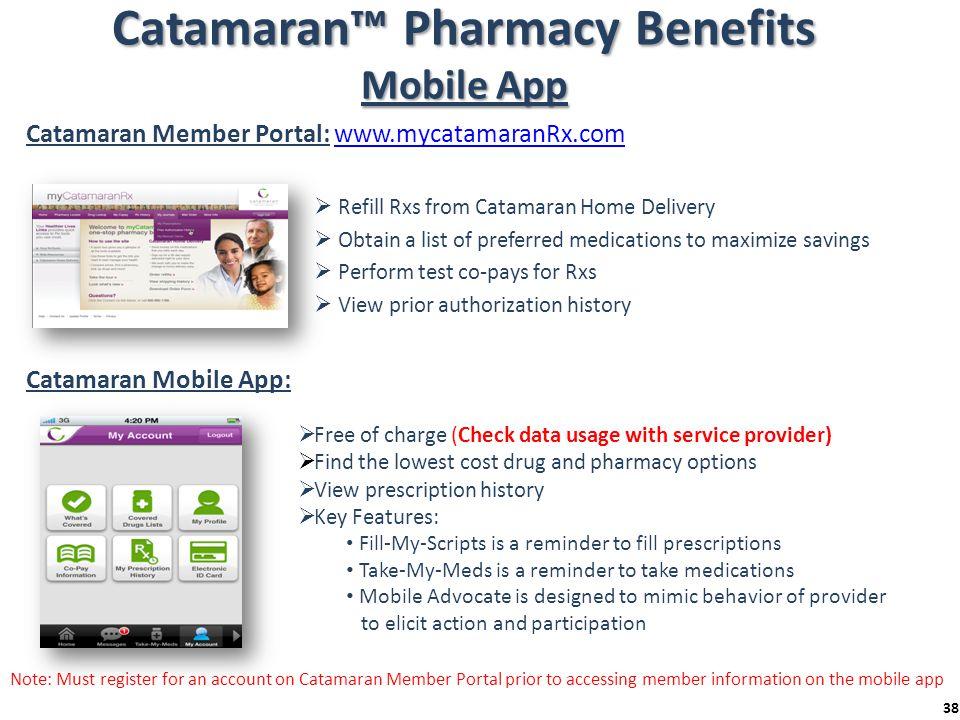 Catamaran™ Pharmacy Benefits Mobile App Catamaran Member Portal: www.mycatamaranRx.comwww.mycatamaranRx.com  Refill Rxs from Catamaran Home Delivery