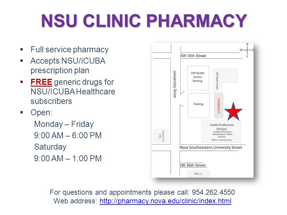 NSU CLINIC PHARMACY  Full service pharmacy  Accepts NSU/ICUBA prescription plan  FREE generic drugs for NSU/ICUBA Healthcare subscribers  Open: Mo