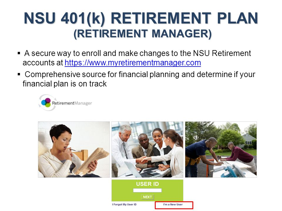 NSU 401(k) RETIREMENT PLAN (RETIREMENT MANAGER)  A secure way to enroll and make changes to the NSU Retirement accounts at https://www.myretirementma