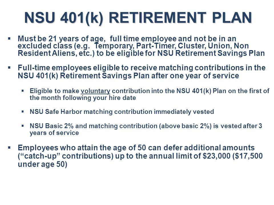 NSU 401(k) RETIREMENT PLAN  Must be 21 years of age, full time employee and not be in an excluded class (e.g. Temporary, Part-Timer, Cluster, Union,