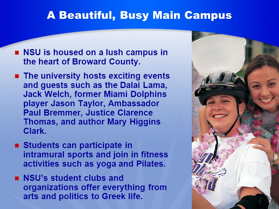 A Beautiful, Busy Main Campus NSU is housed on a lush campus in the heart of Broward County.