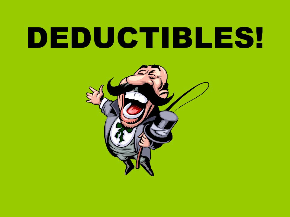 DEDUCTIBLES!