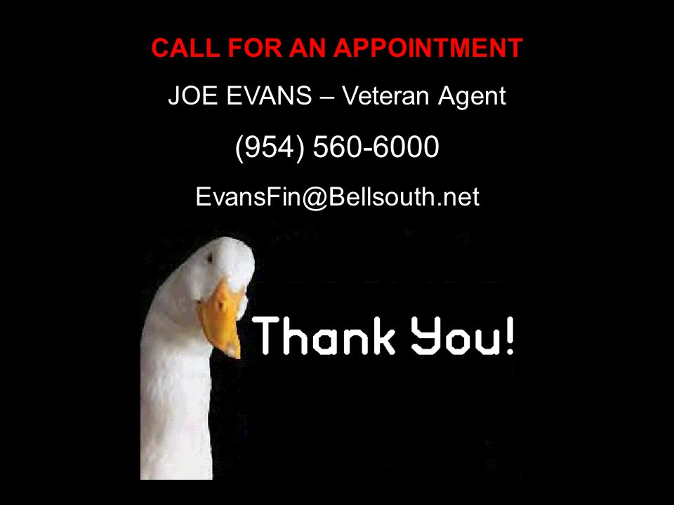 CALL FOR AN APPOINTMENT JOE EVANS – Veteran Agent (954) 560-6000 EvansFin@Bellsouth.net