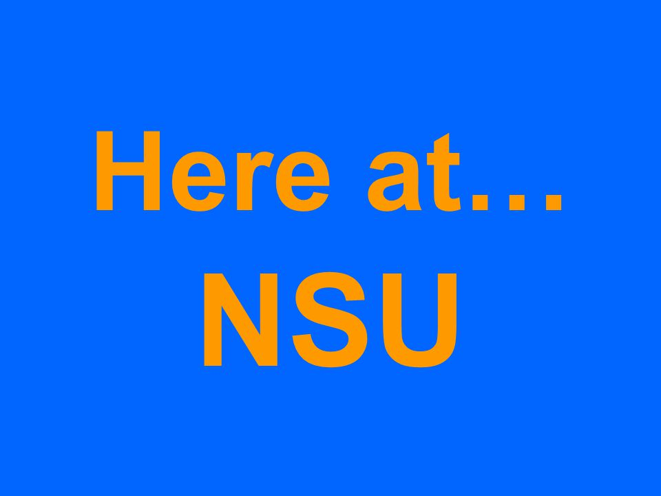 Here at… NSU