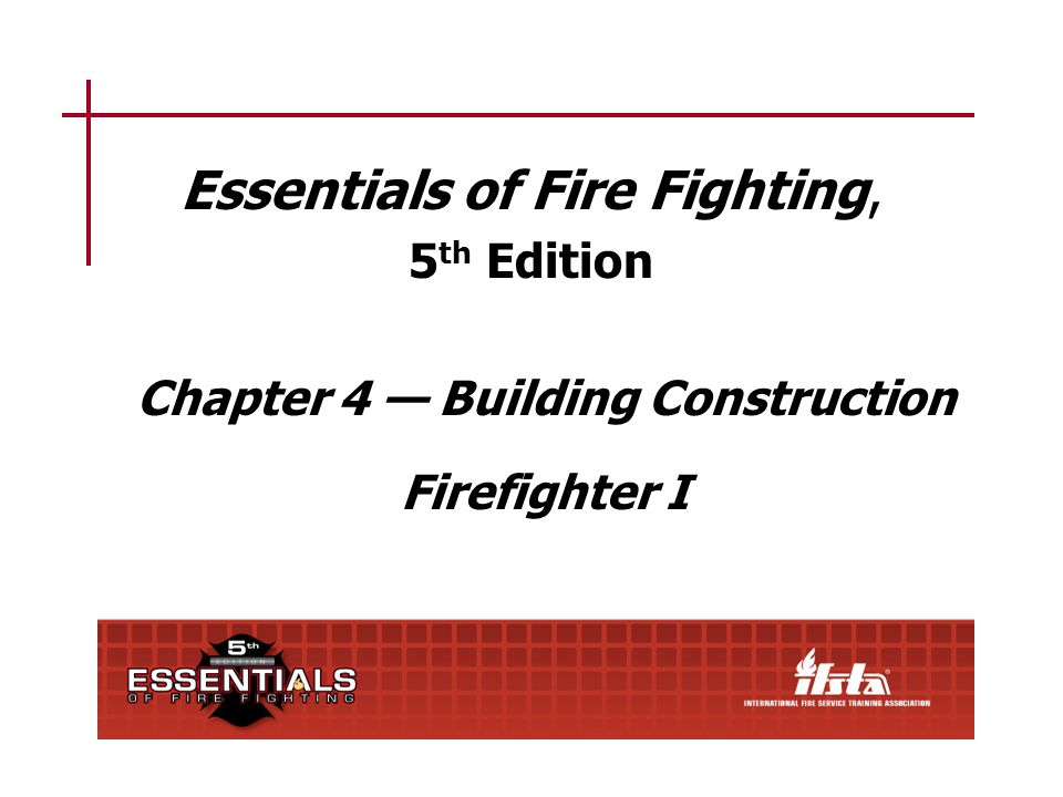 Firefighter I 4–11 Cast Iron Stands up well to fire and intense heat; may crack/shatter when rapidly cooled with water Primary concern — Connections that hold cast iron to building can fail