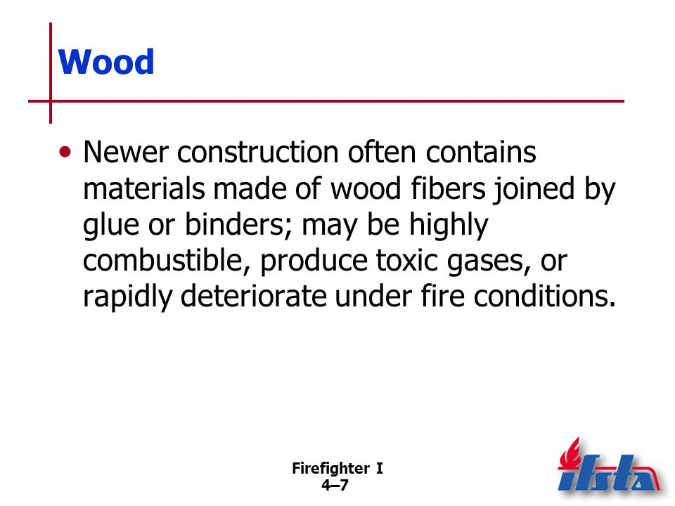 Firefighter I 4–18 Type I Construction Maintains structural integrity during fire Mainly reinforced concrete with structural members protected by insulation or automatic sprinklers (Continued)