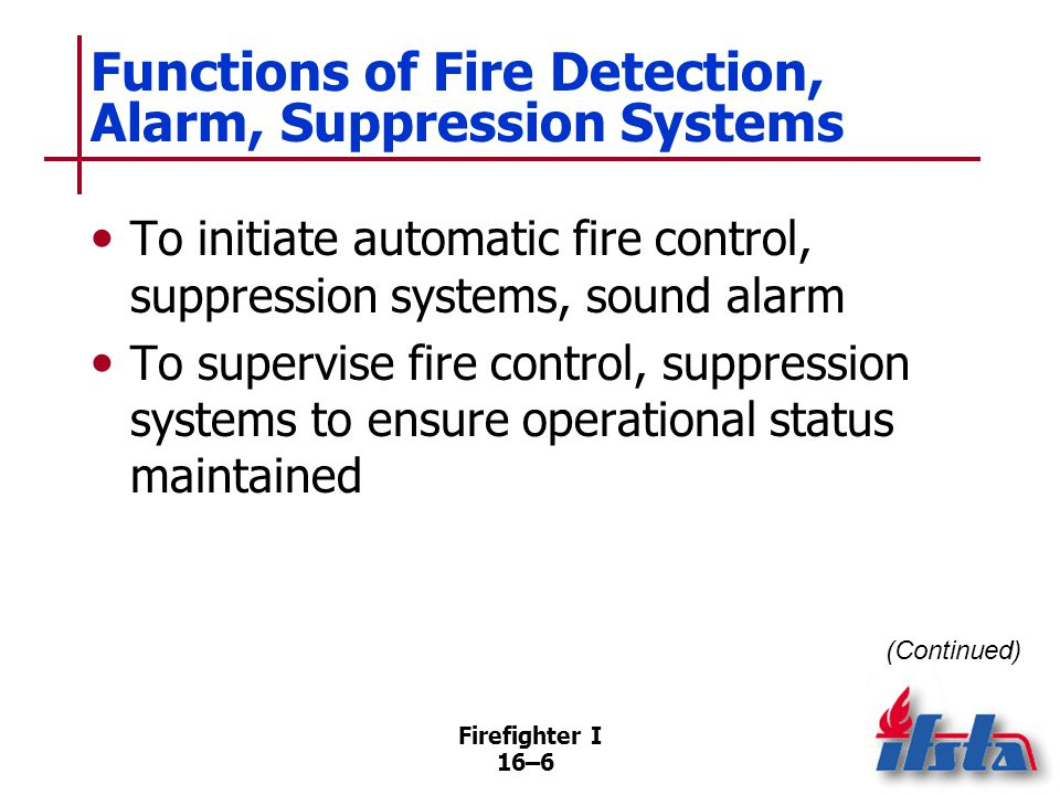 Firefighter I 16–27 Dry-Pipe Systems Designed so small amount of air pressure above dry-pipe valve will hold back much greater water pressure on water supply side of dry-pipe valve Equipped with electric or hydraulic alarm-signaling equipment (Continued)