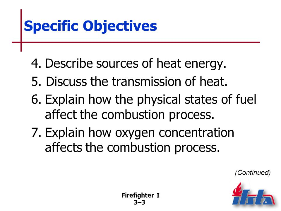 Firefighter I 3–33–3 Specific Objectives 4.Describe sources of heat energy.