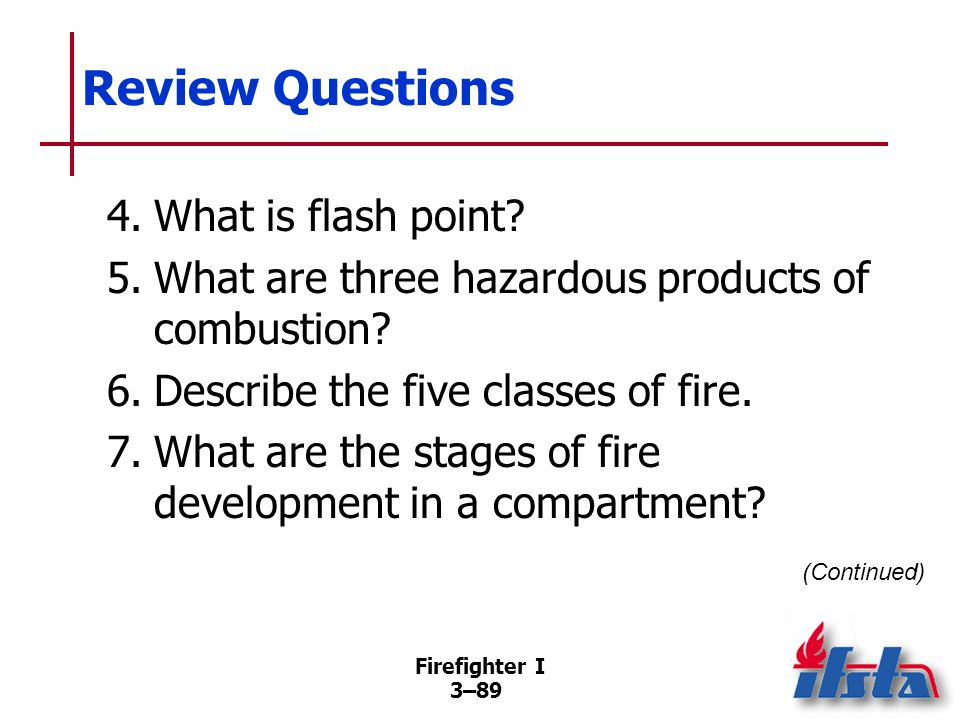 Firefighter I 3–89 Review Questions 4.What is flash point.