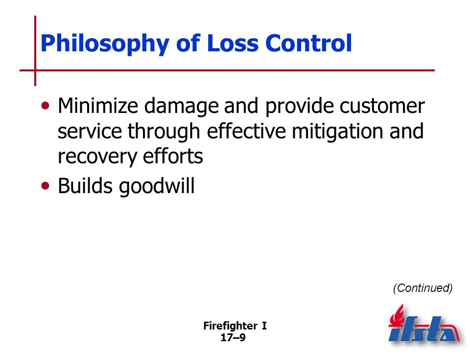 Firefighter I 17–10 Salvage and Overhaul Most effective means of loss control Restoration of the property