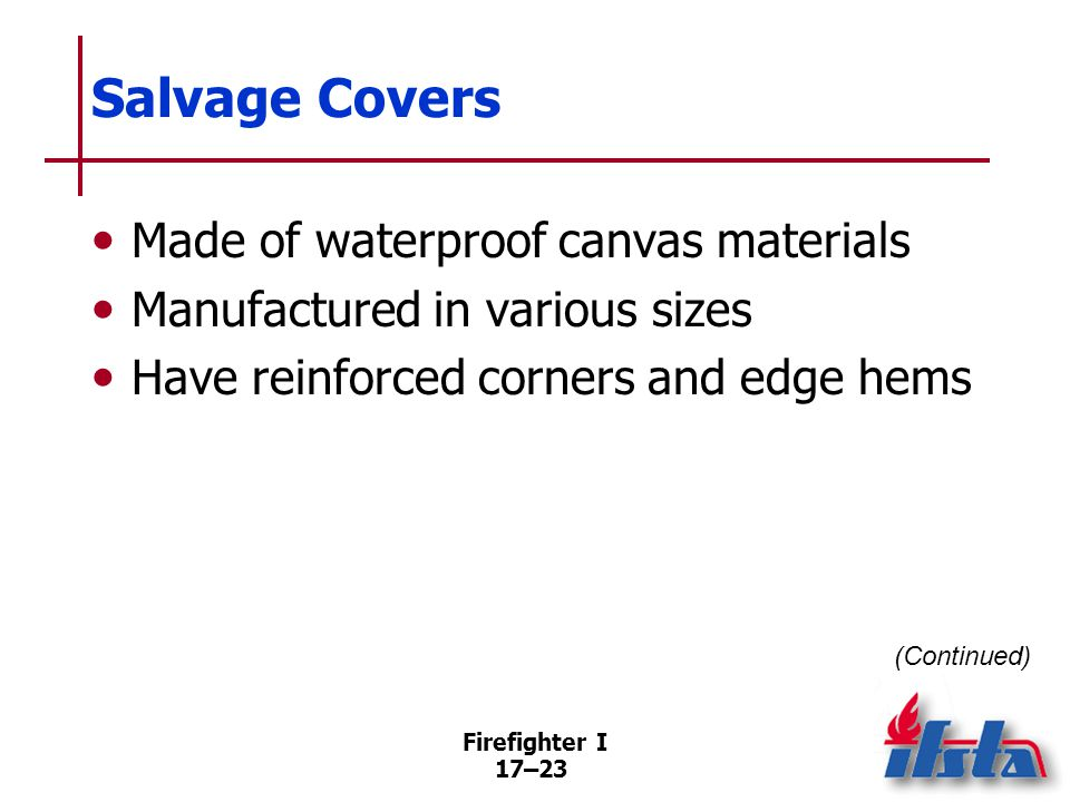 Firefighter I 17–24 Salvage Covers Synthetic covers –Lightweight –Easy to handle –Economical –Indoor and outdoor use Some covers may be disposable
