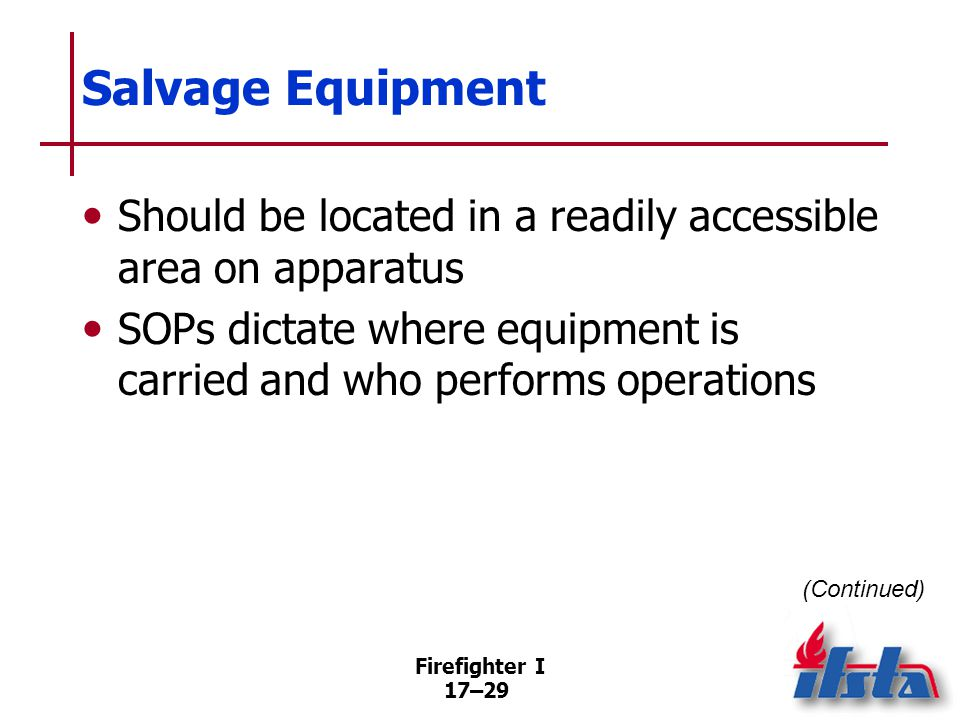 Firefighter I 17–30 Salvage Equipment Keep smaller tools/equipment in a salvage toolbox Plastic tub may be used for supplies
