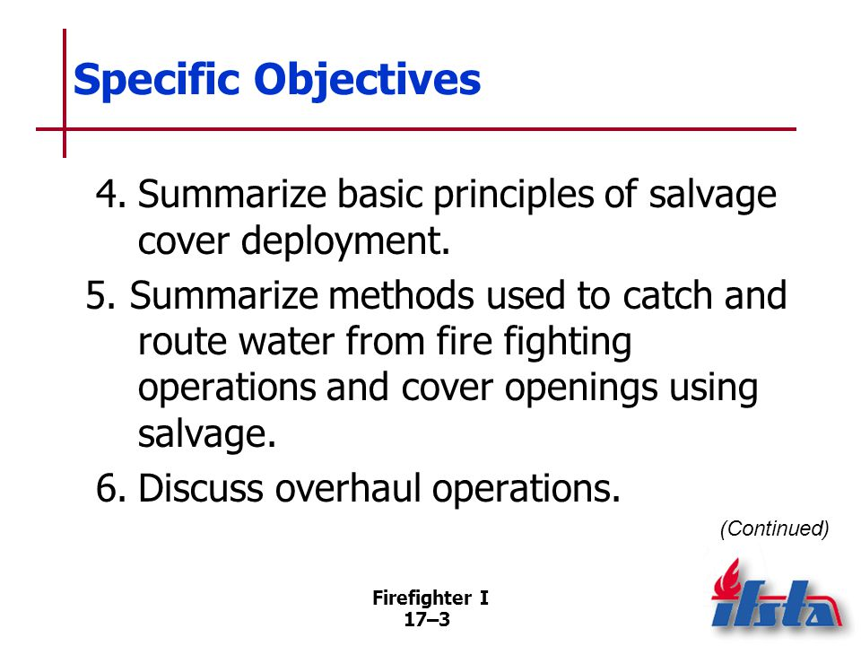 Firefighter I 17–4 Specific Objectives 7.Describe tools and equipment used in overhaul.