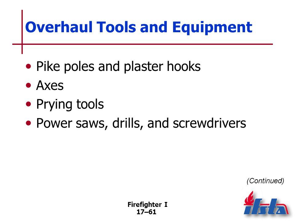 Firefighter I 17–62 Overhaul Tools and Equipment Carryall, buckets, and tubs Shovels, bale hooks, and pitchforks Thermal imaging camera