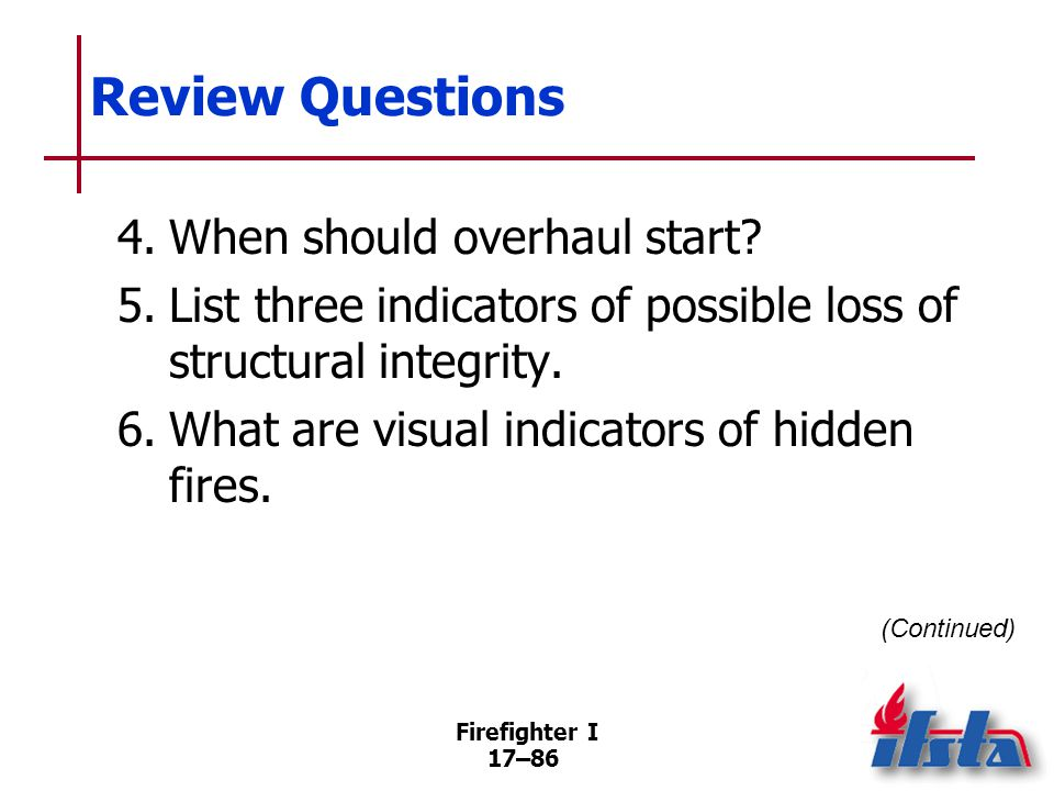 Firefighter I 17–87 Review Questions 7.What sounds may indicate a hidden fire.