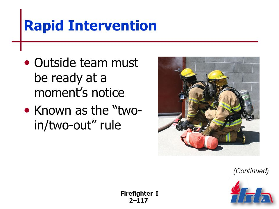 "Firefighter I 2–117 Rapid Intervention Outside team must be ready at a moment's notice Known as the ""two- in/two-out"" rule (Continued)"