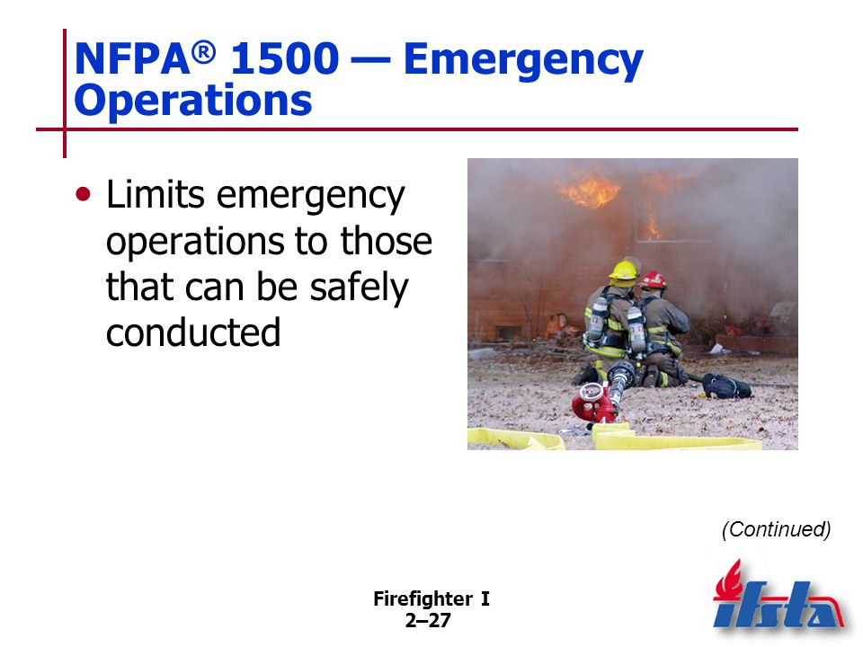 Firefighter I 2–27 NFPA ® 1500 — Emergency Operations Limits emergency operations to those that can be safely conducted (Continued)
