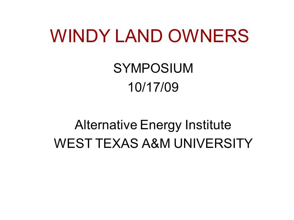WINDY LAND OWNERS SYMPOSIUM 10/17/09 Alternative Energy Institute WEST TEXAS A&M UNIVERSITY