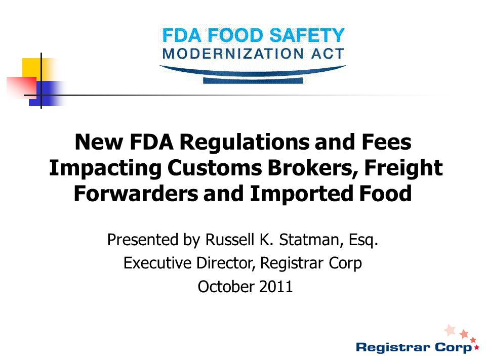New FDA Regulations and Fees Impacting Customs Brokers, Freight Forwarders and Imported Food Presented by Russell K.