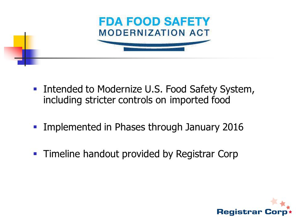 New FSMA User Fees Effective October 1, 2011 May be Charged to: Importers Food Manufacturers U.S.