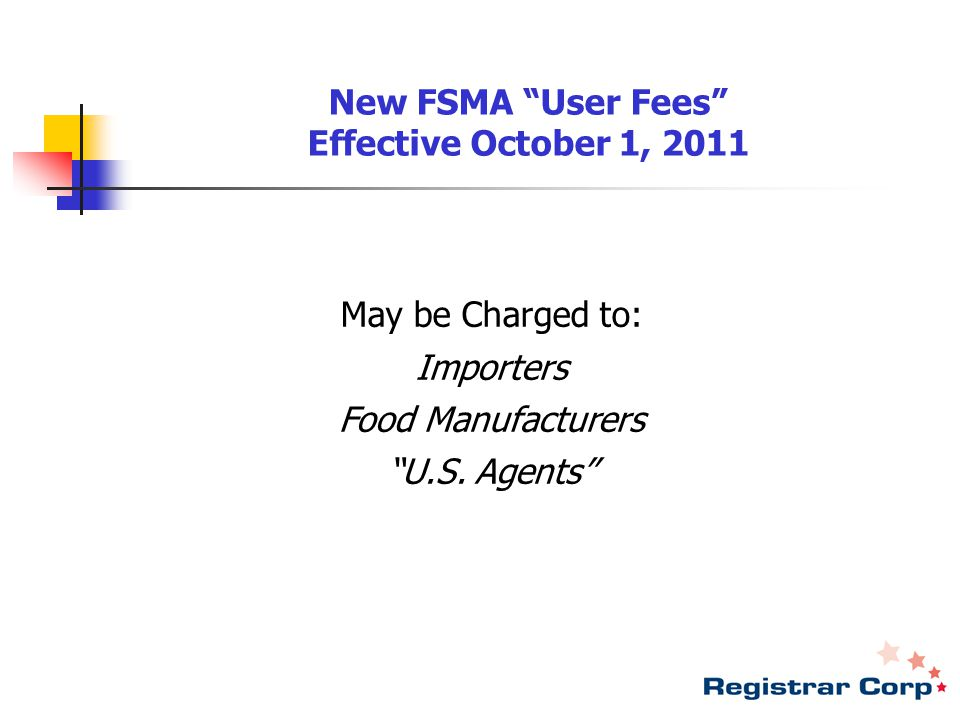 FSMA Reinspection Fees  May be charged to the facility's designated U.S.