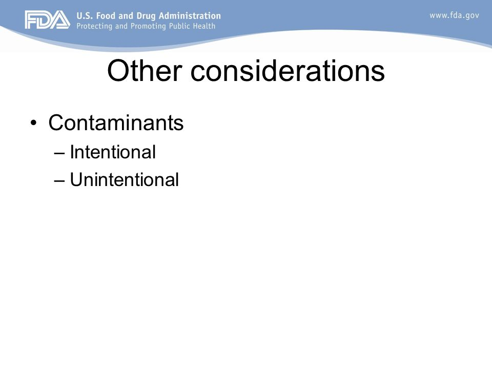 Other considerations Contaminants –Intentional –Unintentional