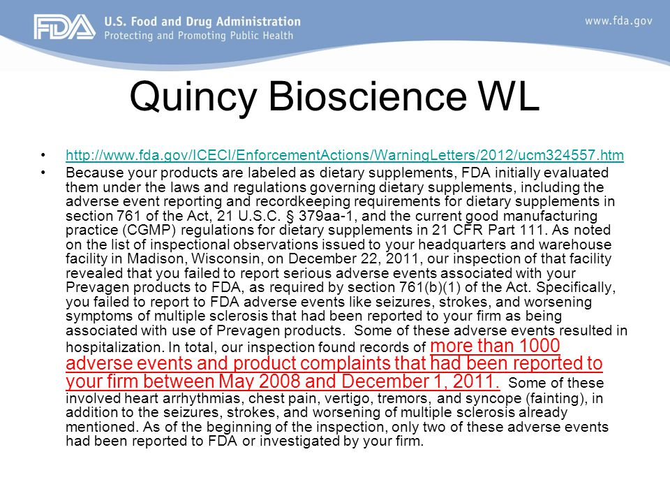 Quincy Bioscience WL http://www.fda.gov/ICECI/EnforcementActions/WarningLetters/2012/ucm324557.htm Because your products are labeled as dietary supple