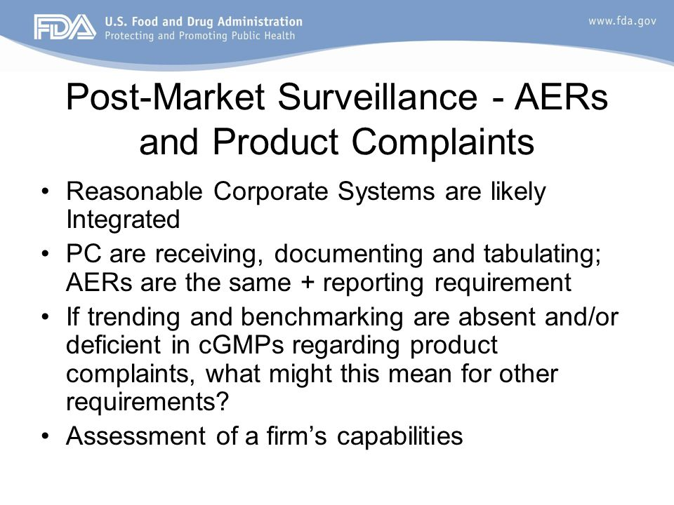 Post-Market Surveillance - AERs and Product Complaints Reasonable Corporate Systems are likely Integrated PC are receiving, documenting and tabulating