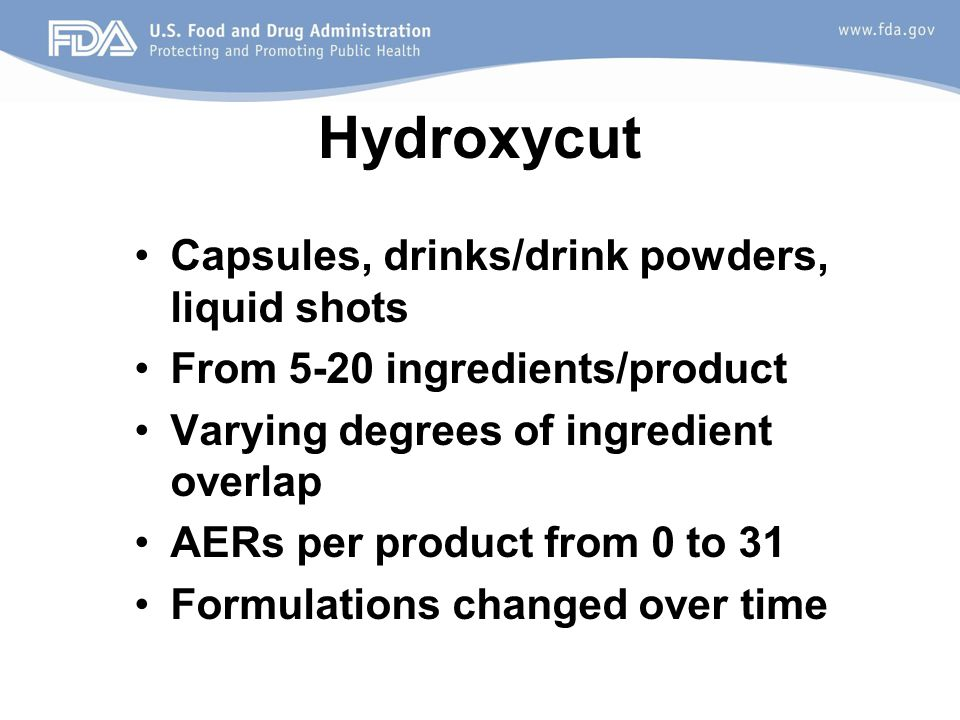 Hydroxycut Capsules, drinks/drink powders, liquid shots From 5-20 ingredients/product Varying degrees of ingredient overlap AERs per product from 0 to
