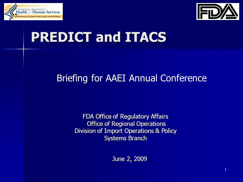1 PREDICT and ITACS FDA Office of Regulatory Affairs Office of Regional Operations Office of Regional Operations Division of Import Operations & Polic