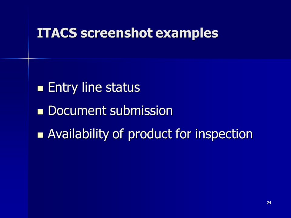 24 ITACS screenshot examples Entry line status Entry line status Document submission Document submission Availability of product for inspection Availability of product for inspection
