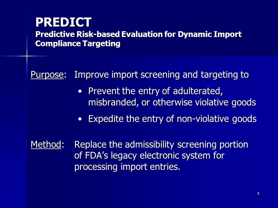 3 PREDICT Predictive Risk-based Evaluation for Dynamic Import Compliance Targeting Purpose:Improve import screening and targeting to Prevent the entry