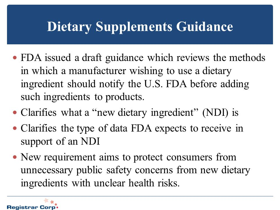 Dietary Supplements Guidance FDA issued a draft guidance which reviews the methods in which a manufacturer wishing to use a dietary ingredient should
