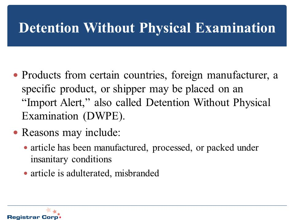 "Detention Without Physical Examination Products from certain countries, foreign manufacturer, a specific product, or shipper may be placed on an ""Impo"