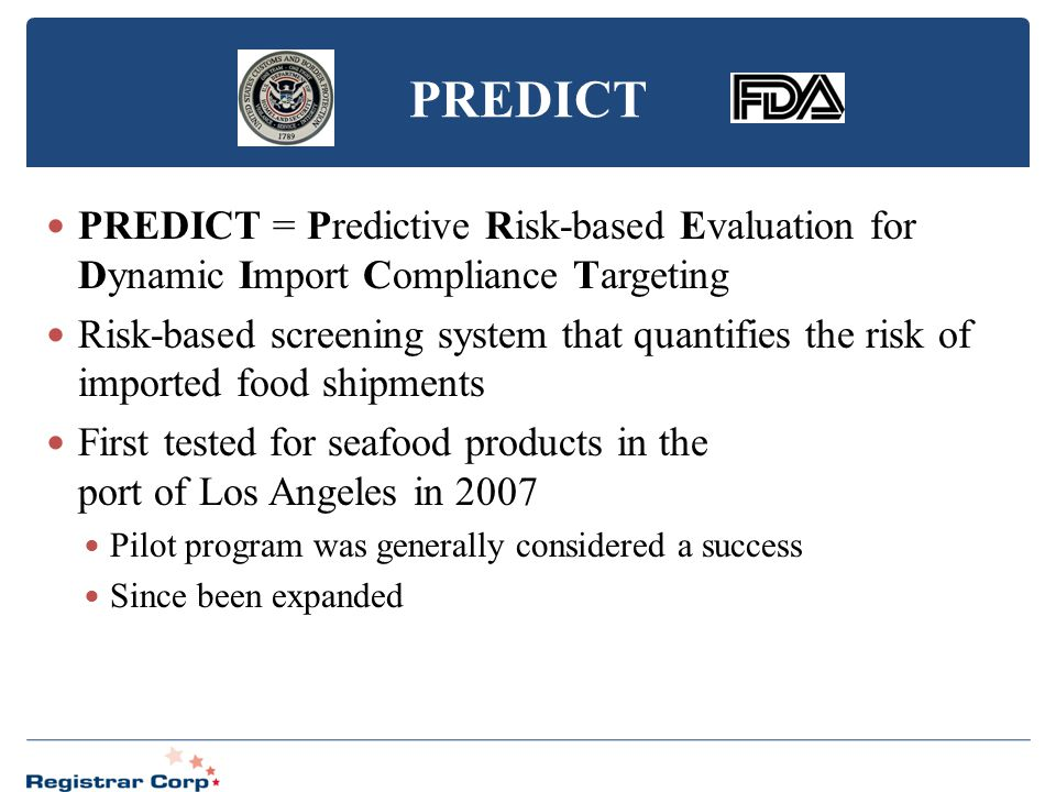 PREDICT PREDICT = Predictive Risk-based Evaluation for Dynamic Import Compliance Targeting Risk-based screening system that quantifies the risk of imp