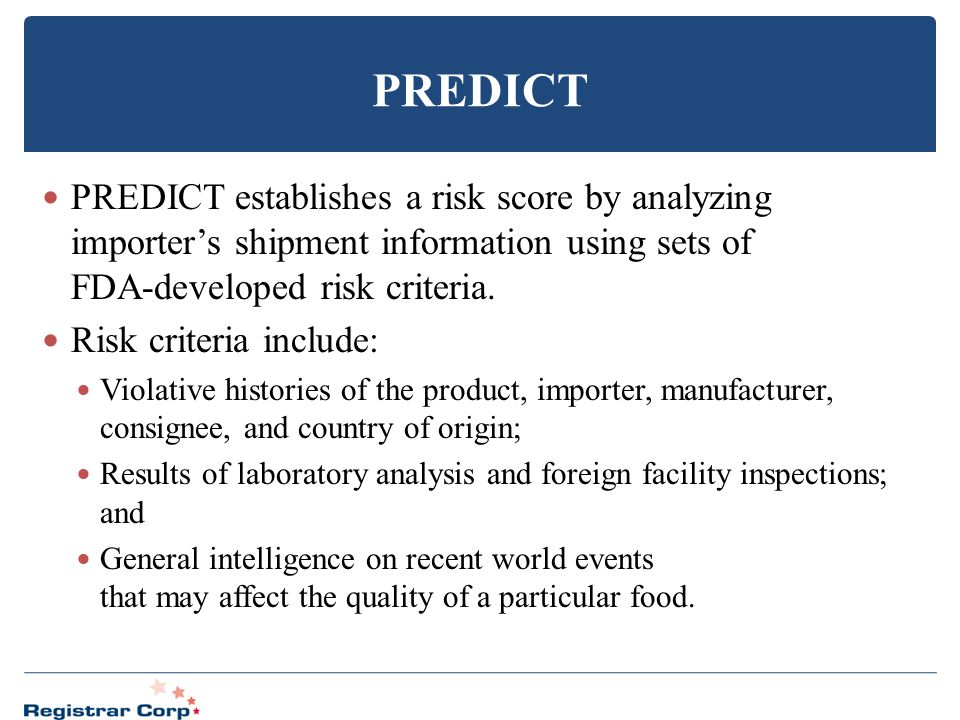 PREDICT PREDICT establishes a risk score by analyzing importer's shipment information using sets of FDA-developed risk criteria. Risk criteria include