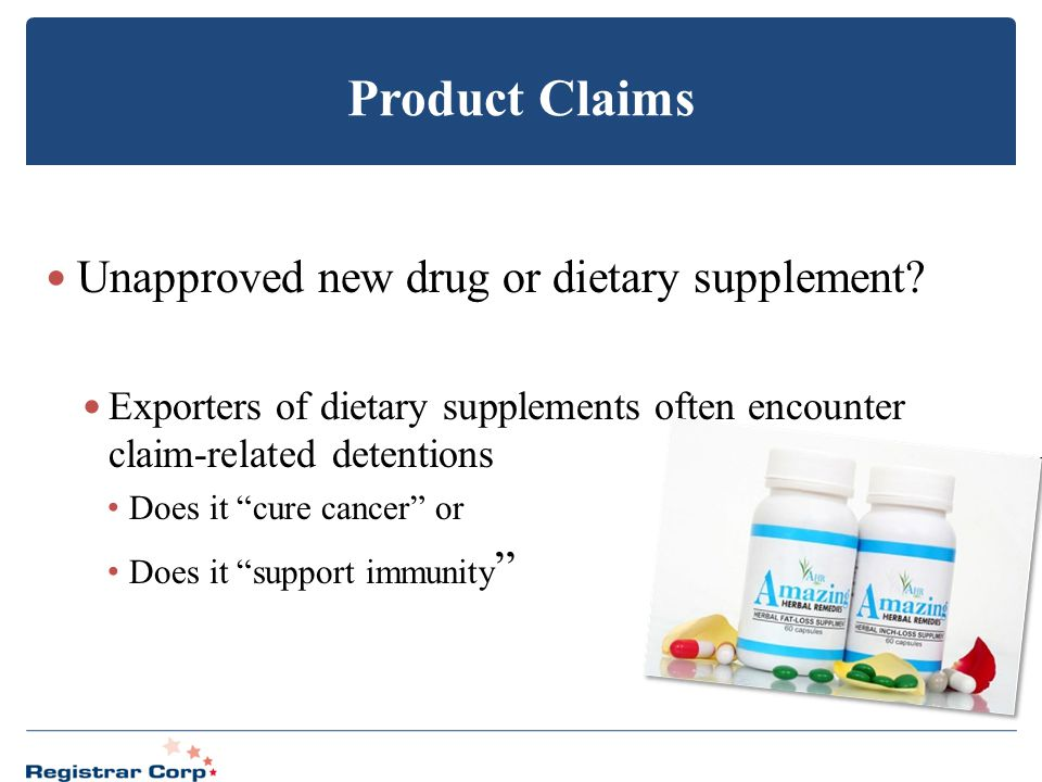 "Product Claims Unapproved new drug or dietary supplement? Exporters of dietary supplements often encounter claim-related detentions Does it ""cure canc"