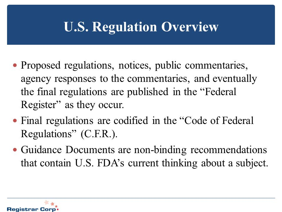 U.S. Regulation Overview Proposed regulations, notices, public commentaries, agency responses to the commentaries, and eventually the final regulation