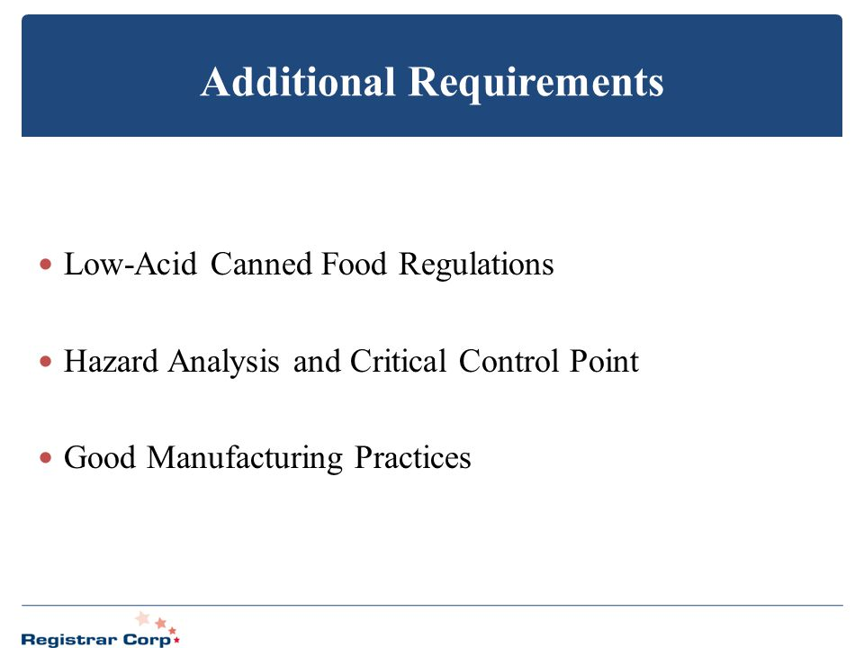 Additional Requirements Low-Acid Canned Food Regulations Hazard Analysis and Critical Control Point Good Manufacturing Practices