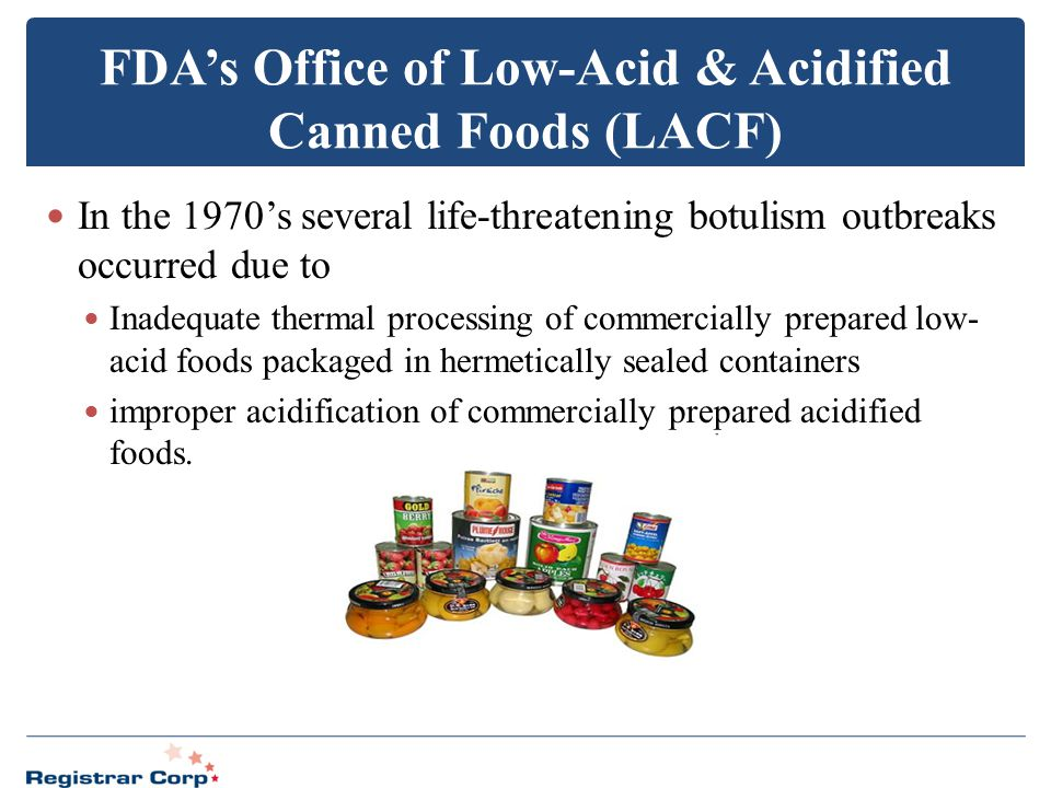In the 1970's several life-threatening botulism outbreaks occurred due to Inadequate thermal processing of commercially prepared low- acid foods packa