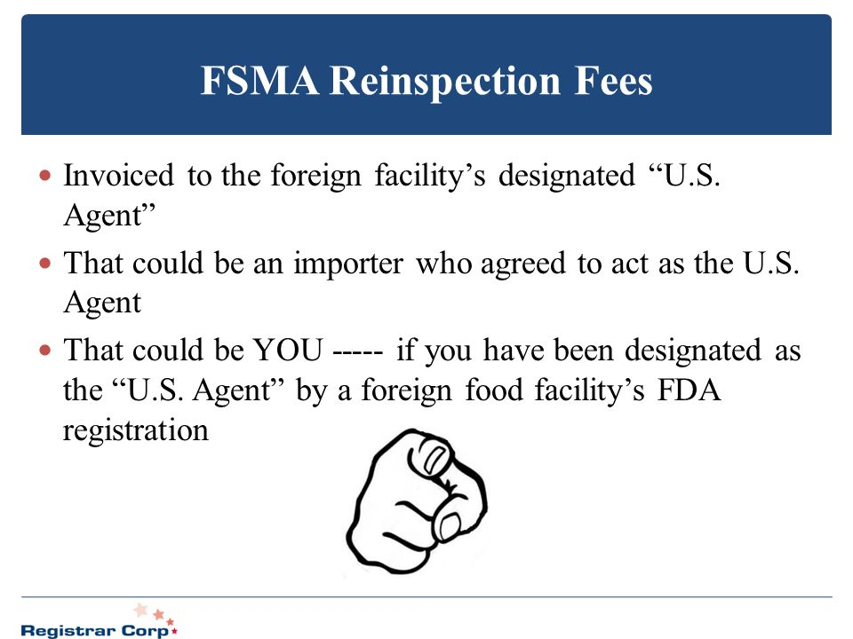 "FSMA Reinspection Fees Invoiced to the foreign facility's designated ""U.S. Agent"" That could be an importer who agreed to act as the U.S. Agent That c"