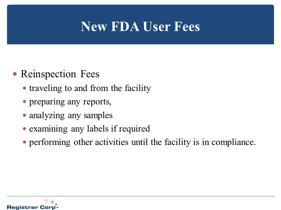 New FDA User Fees Reinspection Fees traveling to and from the facility preparing any reports, analyzing any samples examining any labels if required p
