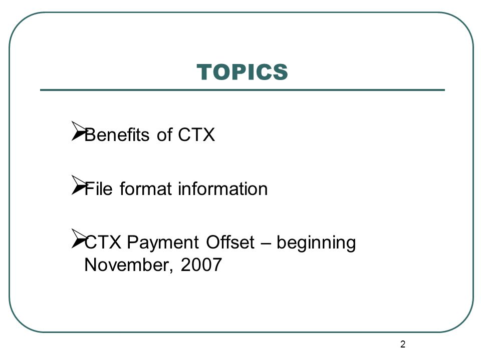 2 TOPICS  Benefits of CTX  File format information  CTX Payment Offset – beginning November, 2007